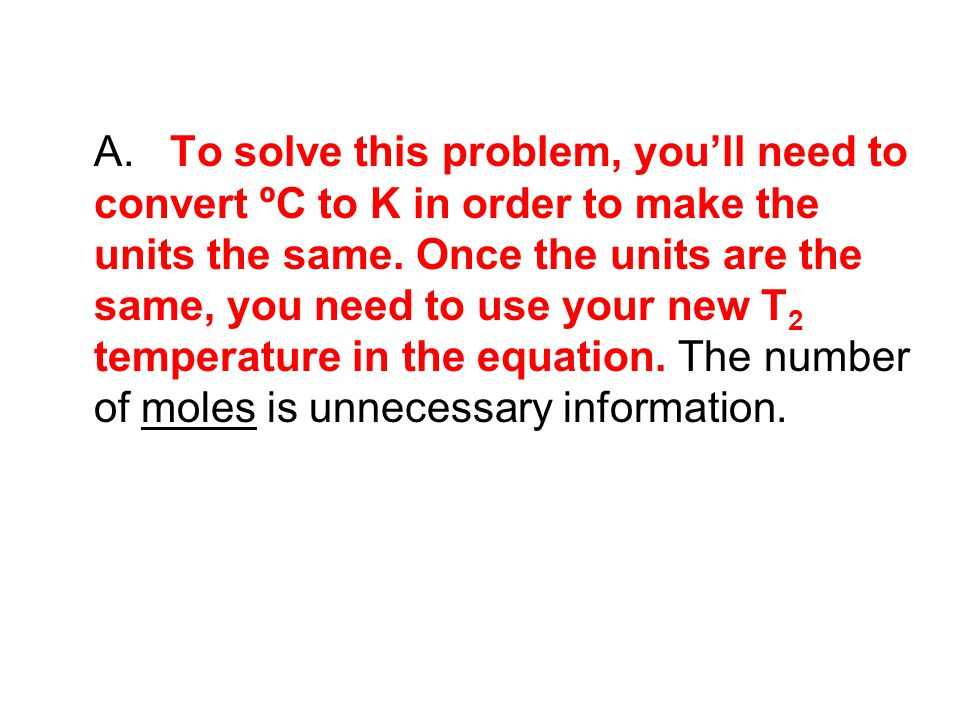 A. To solve this problem, you'll need to convert ºC to K in order to make the units the same.