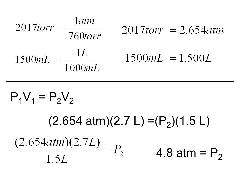 P1V1 = P2V2 (2.654 atm)(2.7 L) =(P2)(1.5 L) 4.8 atm = P2