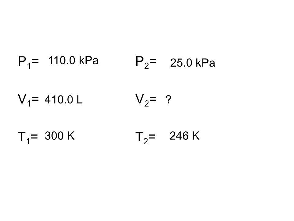 P1= P2= V1= V2= T1= T2= 110.0 kPa 25.0 kPa 410.0 L 300 K 246 K