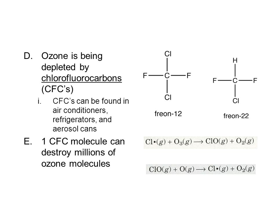 Ozone is being depleted by chlorofluorocarbons (CFC's)