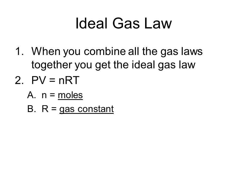 Ideal Gas Law When you combine all the gas laws together you get the ideal gas law. PV = nRT. n = moles.