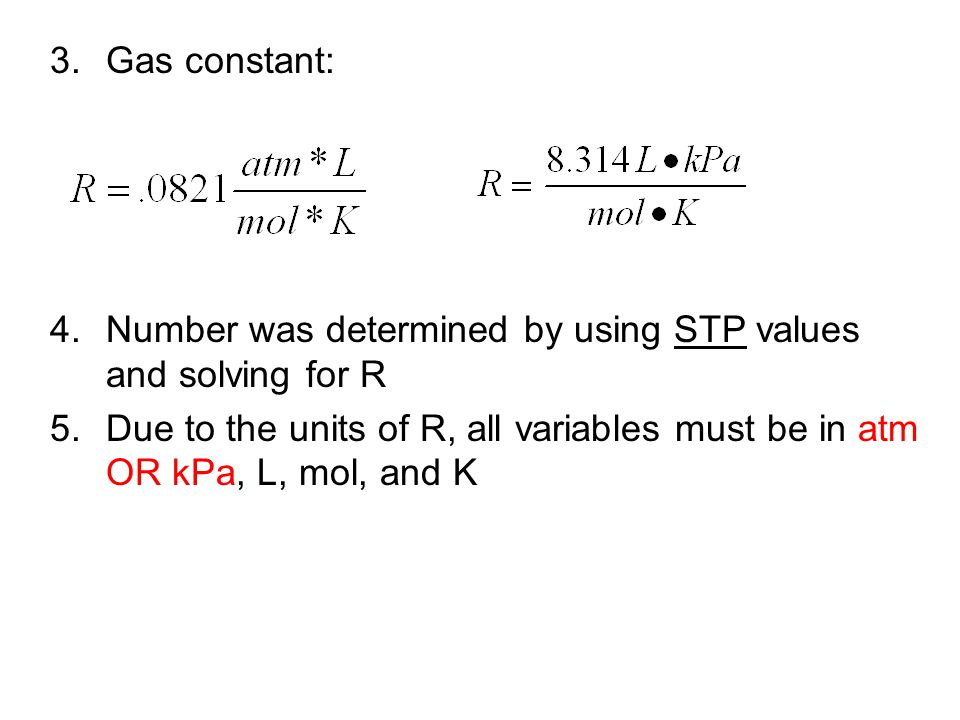 Gas constant: Number was determined by using STP values and solving for R.
