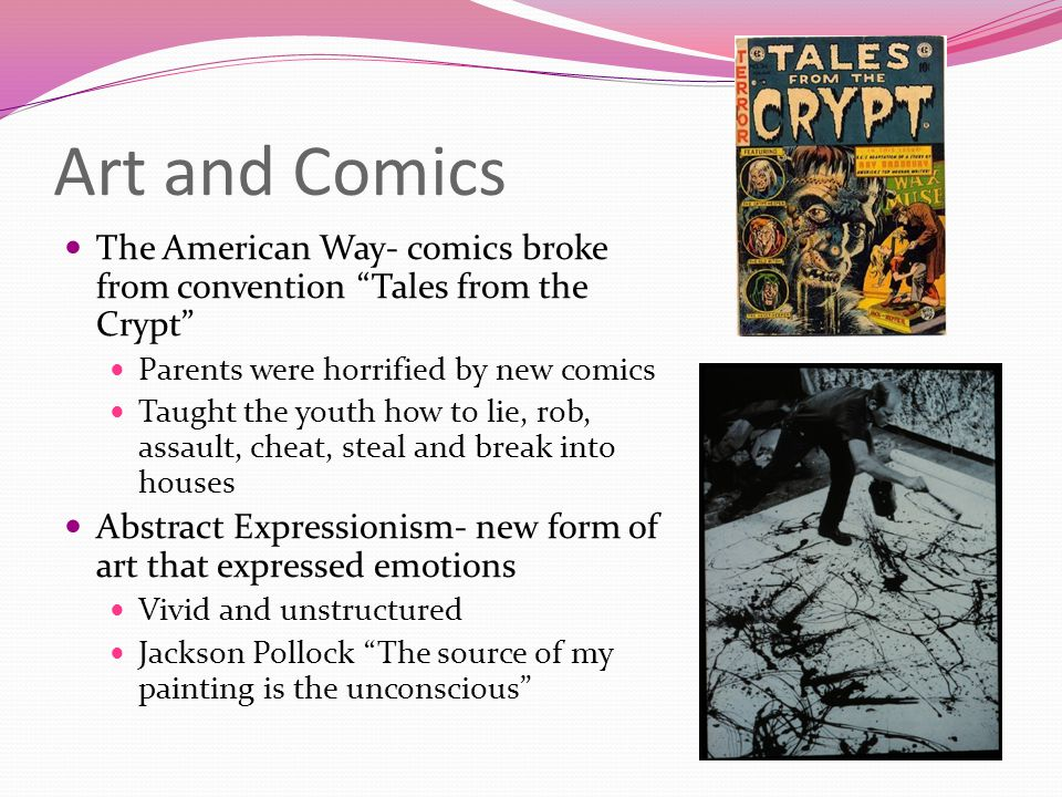 Art and Comics The American Way- comics broke from convention Tales from the Crypt Parents were horrified by new comics.
