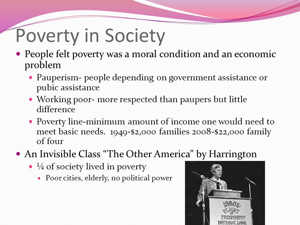 Poverty in Society People felt poverty was a moral condition and an economic problem.