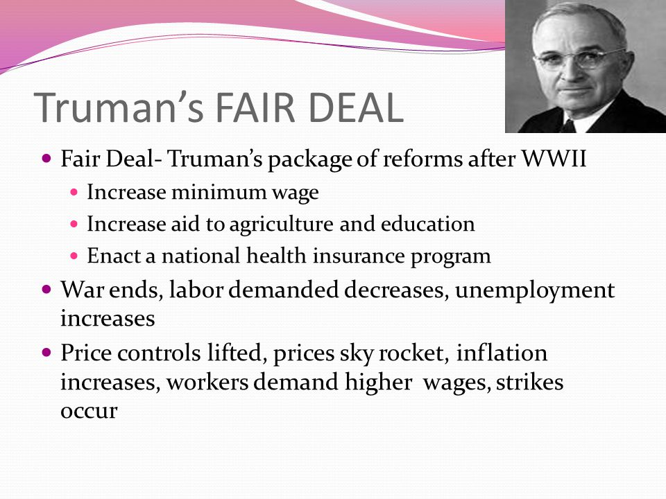 Truman's FAIR DEAL Fair Deal- Truman's package of reforms after WWII
