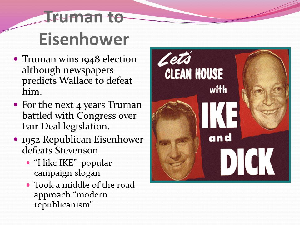 Truman to Eisenhower Truman wins 1948 election although newspapers predicts Wallace to defeat him.