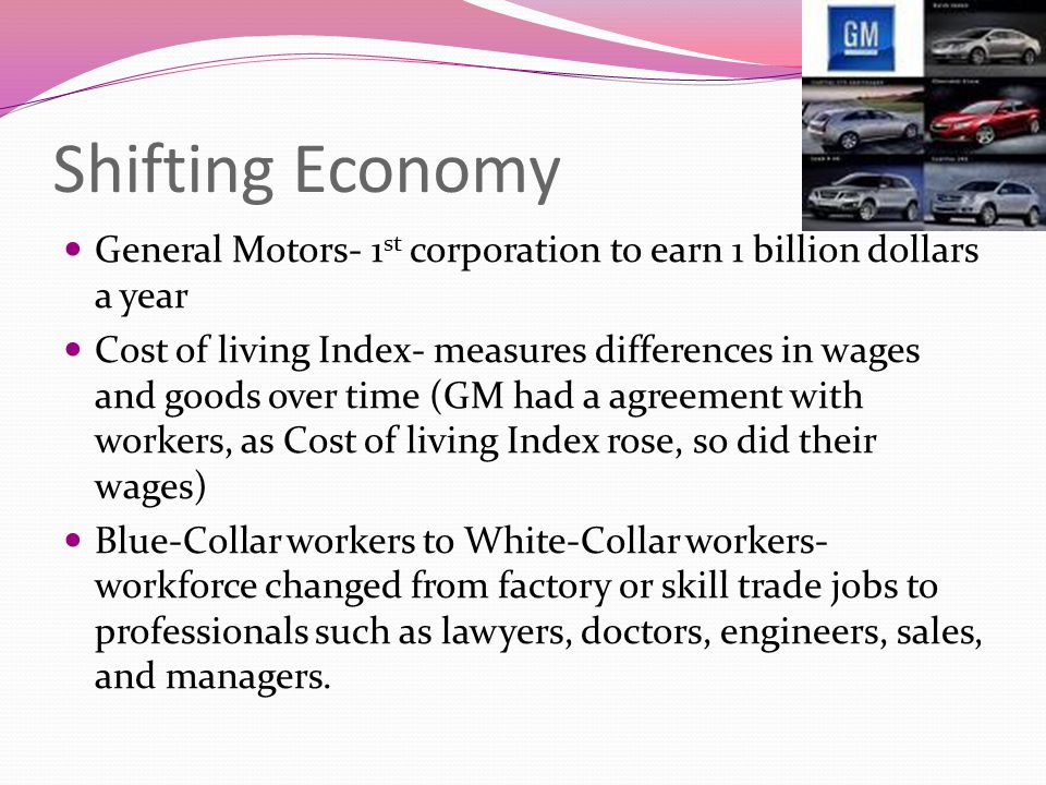 Shifting Economy General Motors- 1st corporation to earn 1 billion dollars a year.