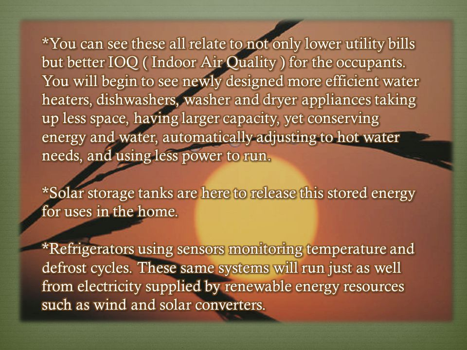 *You can see these all relate to not only lower utility bills but better IOQ ( Indoor Air Quality ) for the occupants.