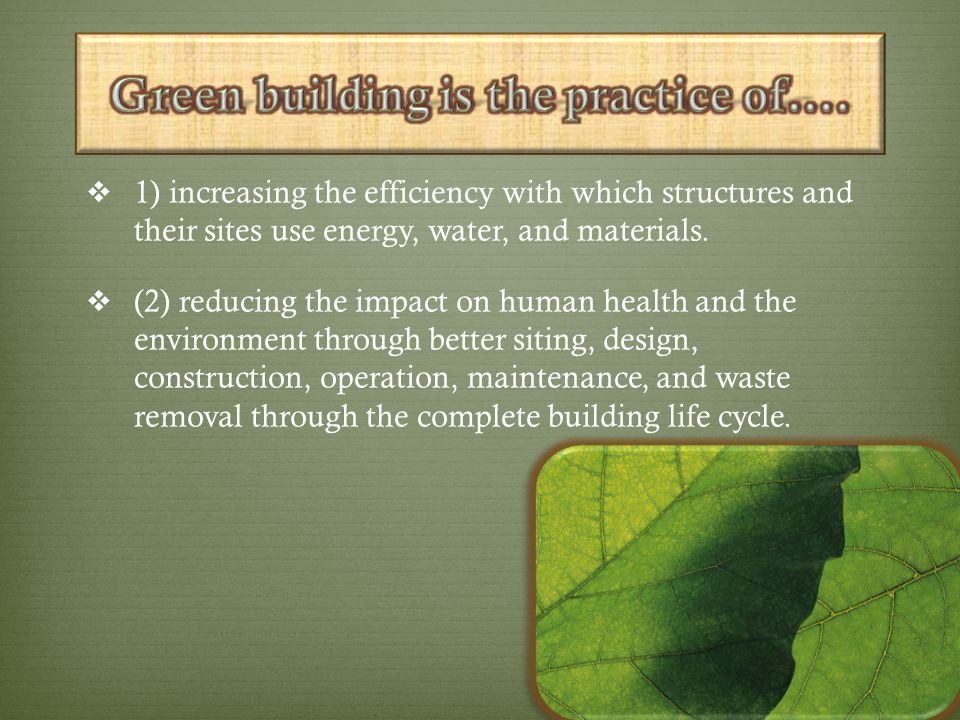 Green building is the practice of….