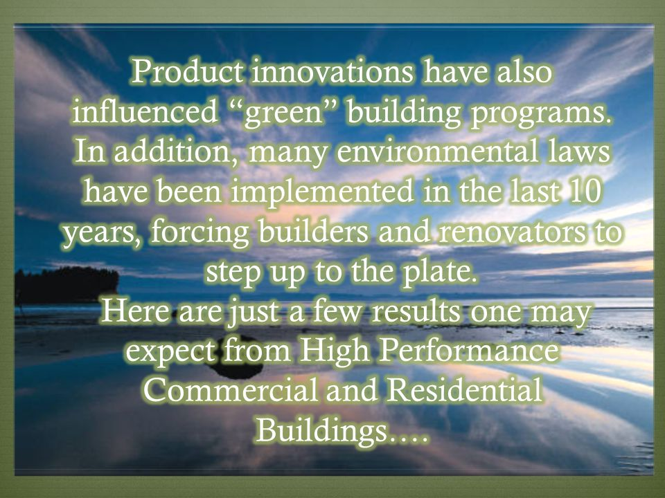 Product innovations have also influenced green building programs