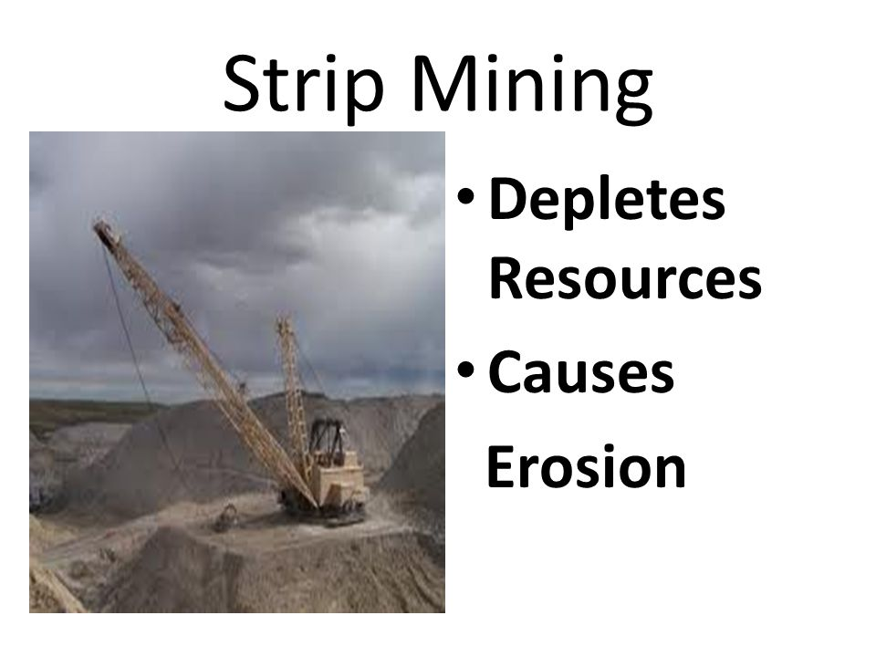 Strip Mining Depletes Resources Causes Erosion