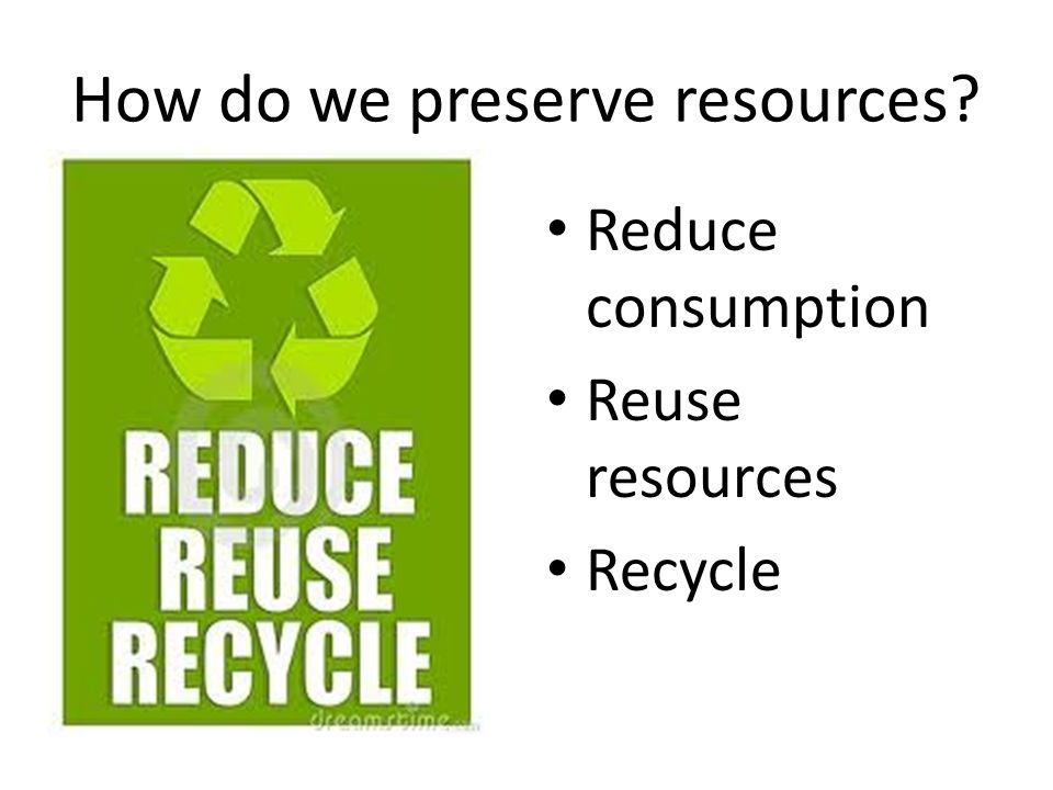 How do we preserve resources