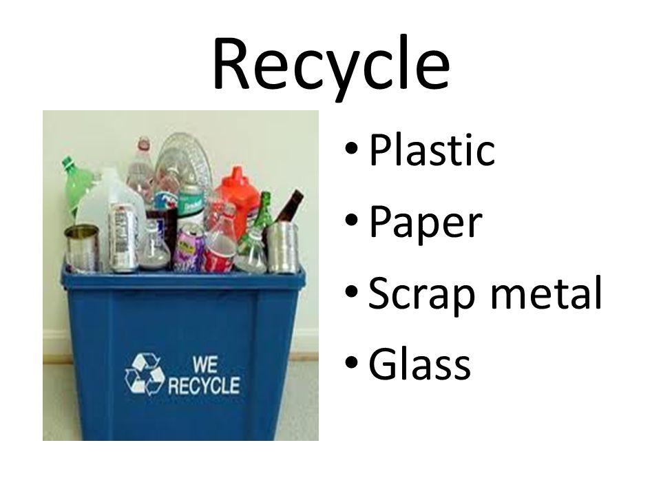 Recycle Plastic Paper Scrap metal Glass