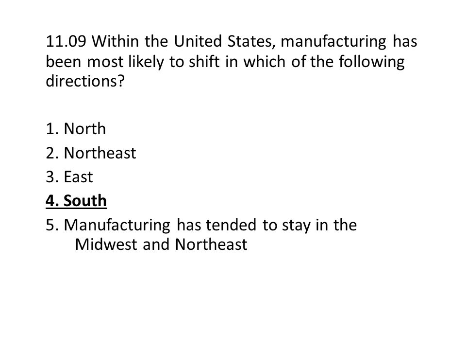 11.09 Within the United States, manufacturing has been most likely to shift in which of the following directions