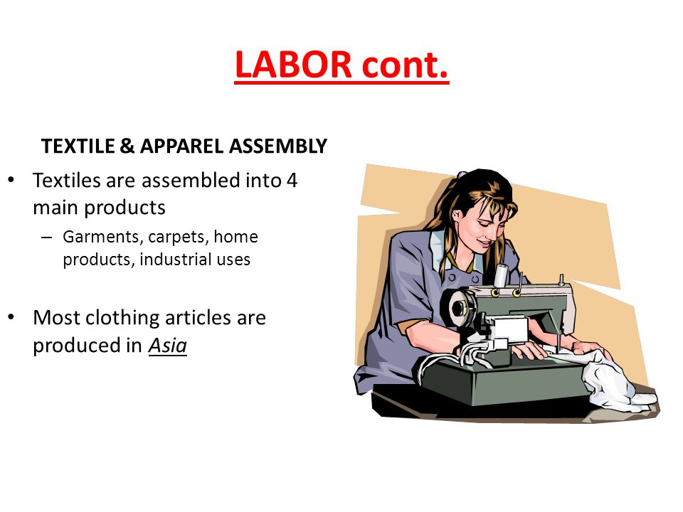 LABOR cont. TEXTILE & APPAREL ASSEMBLY