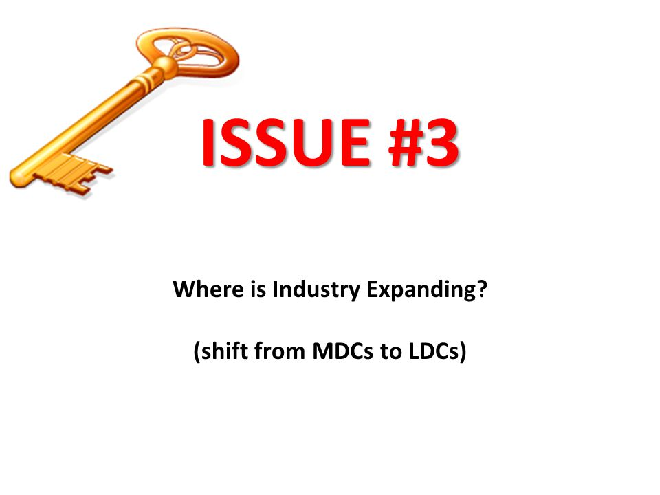 Where is Industry Expanding (shift from MDCs to LDCs)