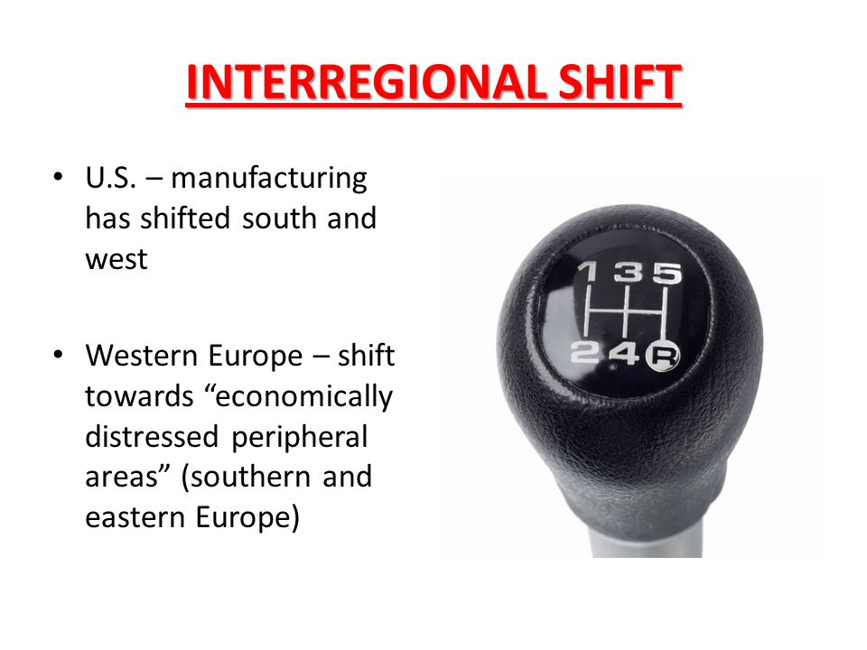 INTERREGIONAL SHIFT U.S. – manufacturing has shifted south and west