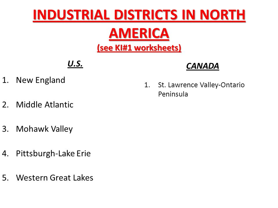 INDUSTRIAL DISTRICTS IN NORTH AMERICA (see KI#1 worksheets)