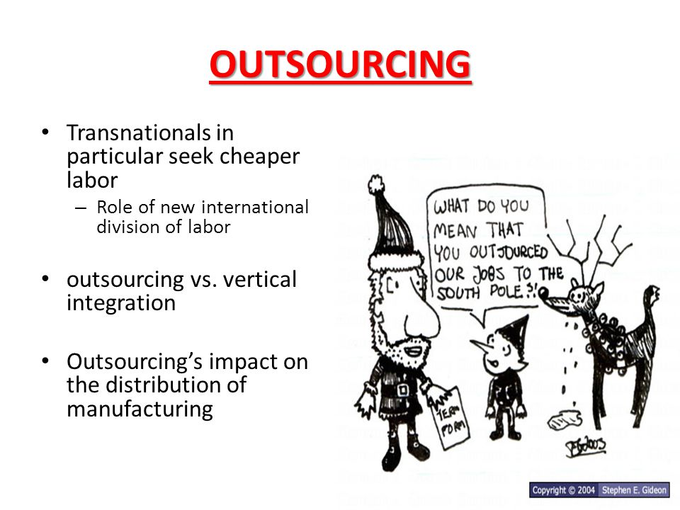 OUTSOURCING Transnationals in particular seek cheaper labor