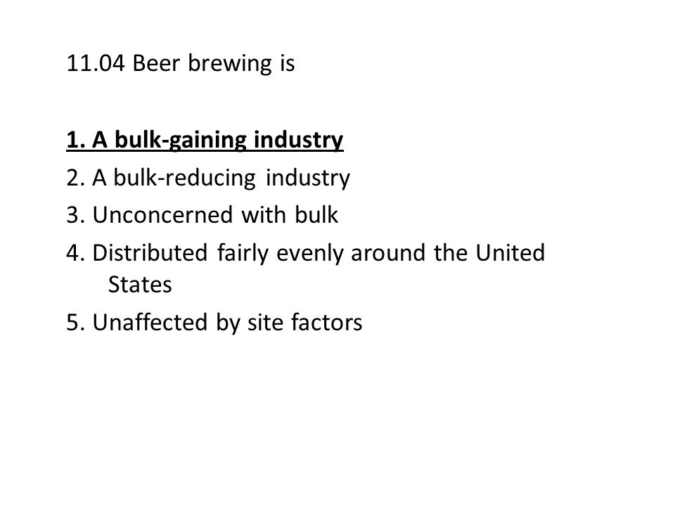 11.04 Beer brewing is 1. A bulk-gaining industry
