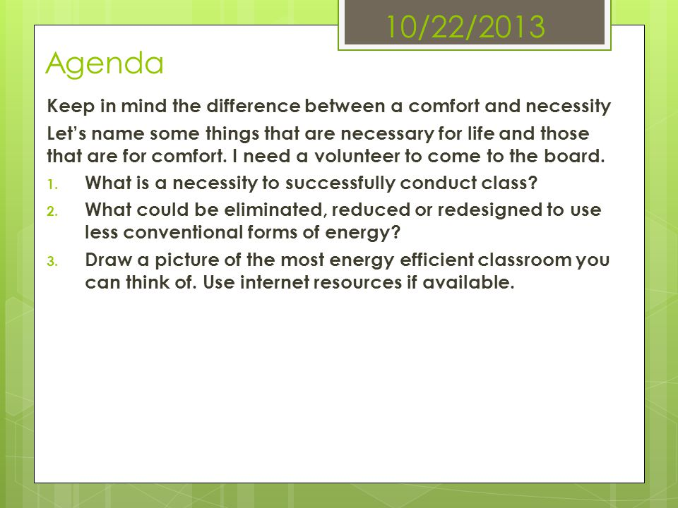 10/22/2013 Agenda Keep in mind the difference between a comfort and necessity.