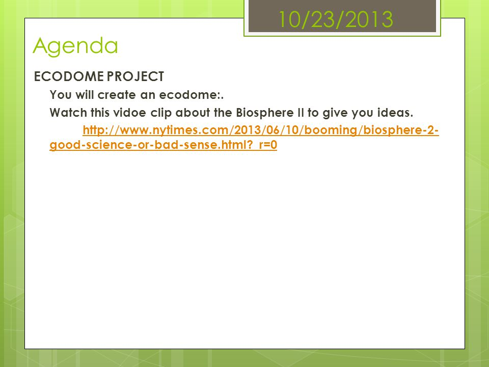 10/23/2013 Agenda ECODOME PROJECT You will create an ecodome:.