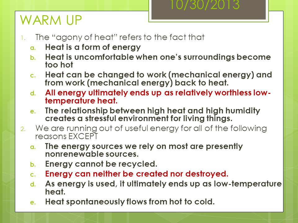 10/30/2013 WARM UP The agony of heat refers to the fact that