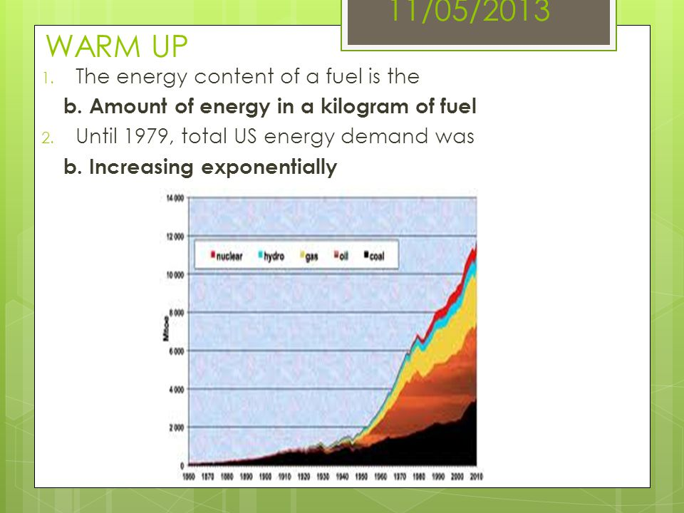 11/05/2013 WARM UP The energy content of a fuel is the