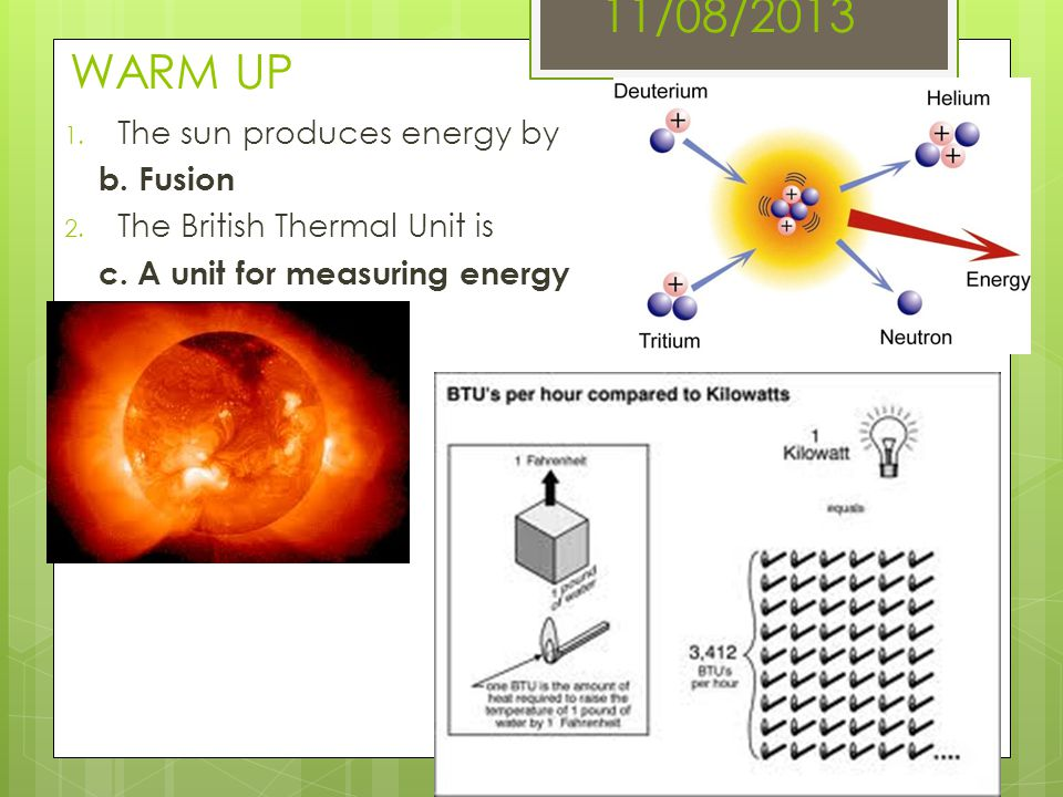 11/08/2013 WARM UP The sun produces energy by b. Fusion