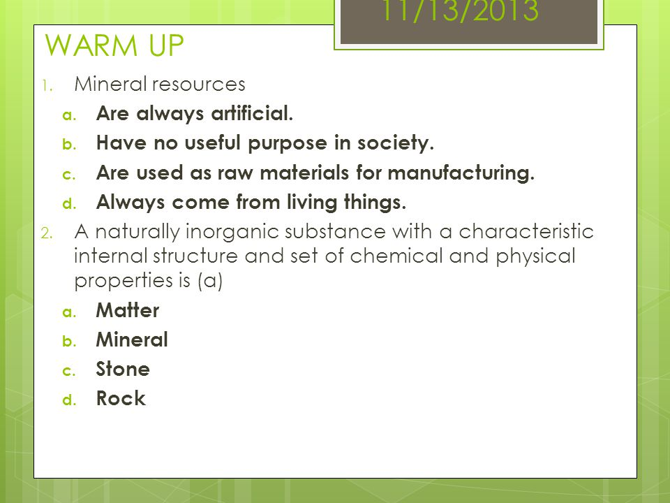 11/13/2013 WARM UP Mineral resources Are always artificial.