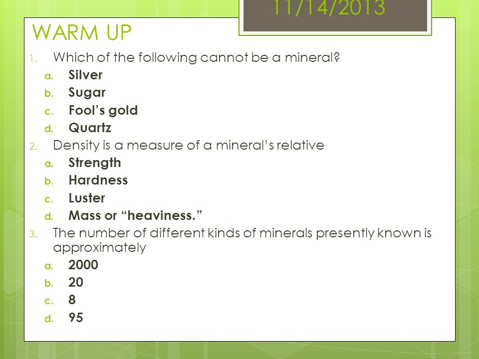 11/14/2013 WARM UP Which of the following cannot be a mineral Silver