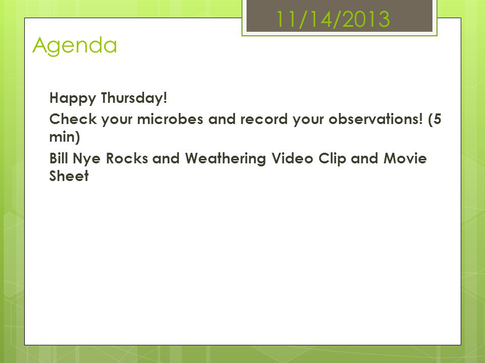 11/14/2013 Agenda Happy Thursday. Check your microbes and record your observations.