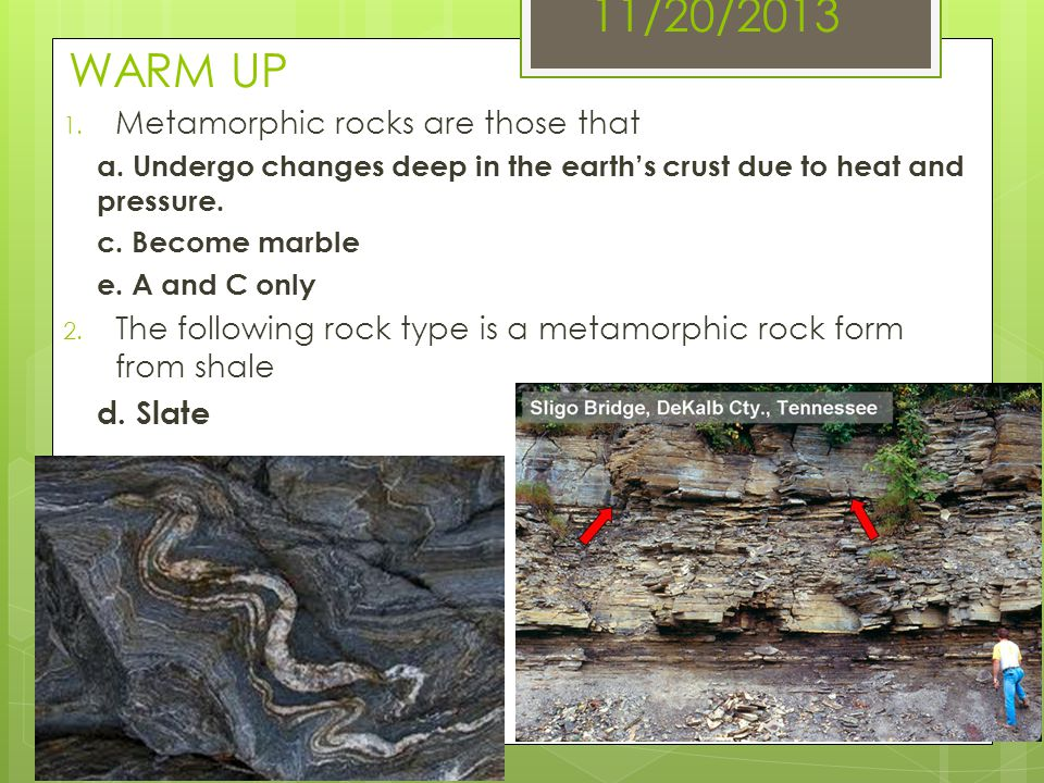 11/20/2013 WARM UP Metamorphic rocks are those that