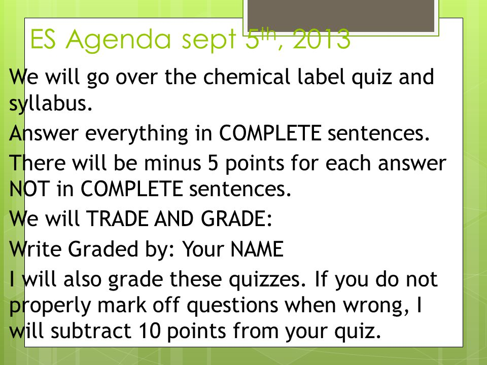 ES Agenda sept 5th, 2013 We will go over the chemical label quiz and syllabus. Answer everything in COMPLETE sentences.