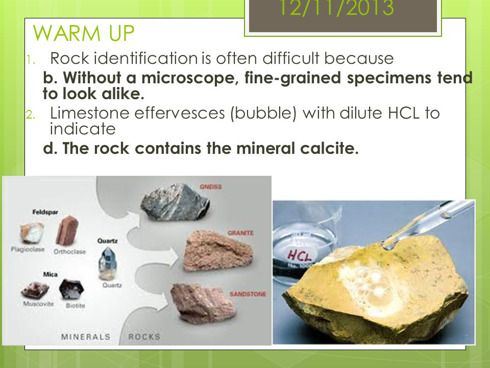 12/11/2013 WARM UP Rock identification is often difficult because