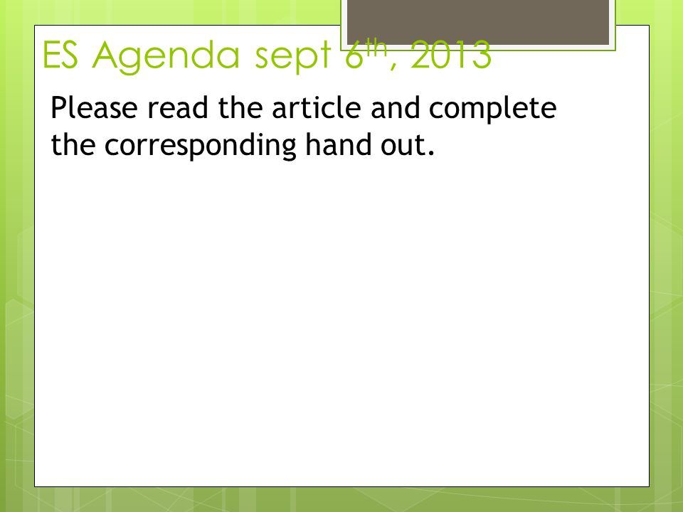 ES Agenda sept 6th, 2013 Please read the article and complete the corresponding hand out.