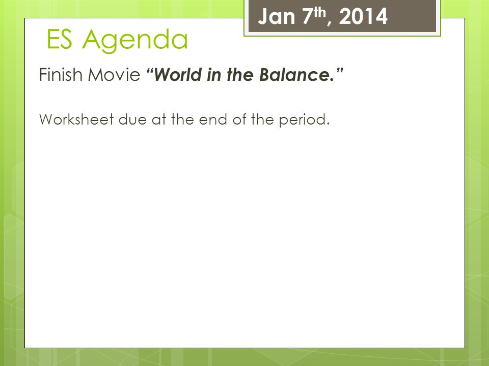 ES Agenda Jan 7th, 2014 Finish Movie World in the Balance.