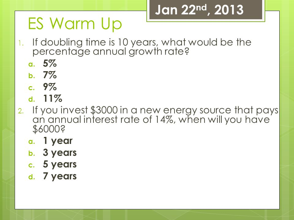 Jan 22nd, 2013 ES Warm Up. If doubling time is 10 years, what would be the percentage annual growth rate