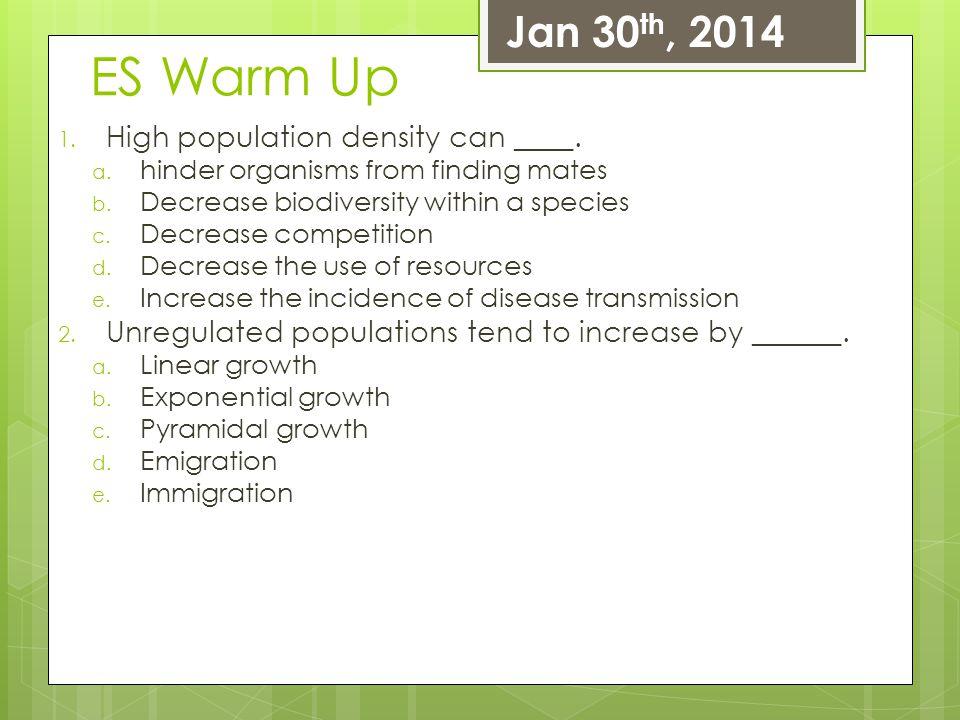 ES Warm Up Jan 30th, 2014 High population density can ____.