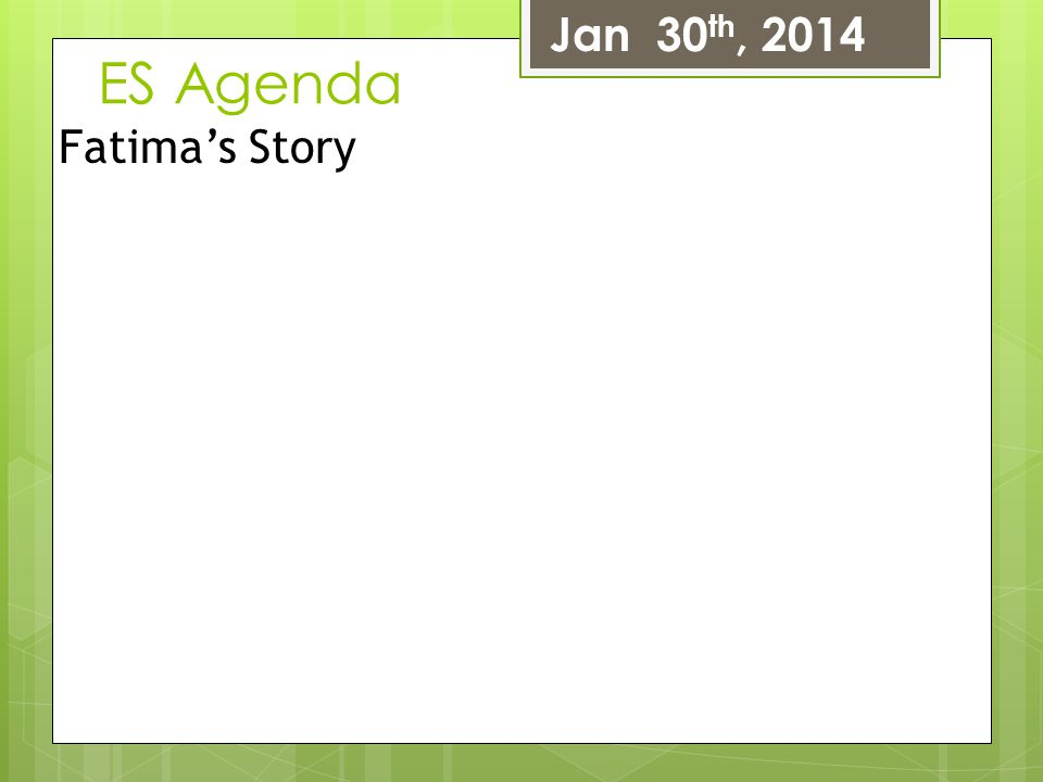 Jan 30th, 2014 ES Agenda Fatima's Story