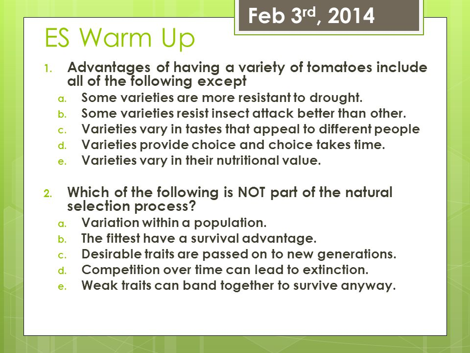Feb 3rd, 2014 ES Warm Up. Advantages of having a variety of tomatoes include all of the following except.