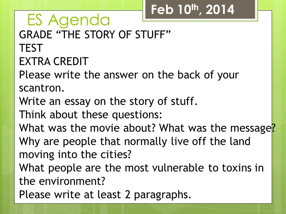 ES Agenda Feb 10th, 2014 GRADE THE STORY OF STUFF TEST EXTRA CREDIT