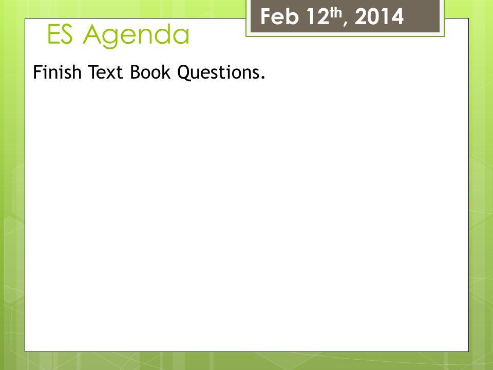 Feb 12th, 2014 ES Agenda Finish Text Book Questions.