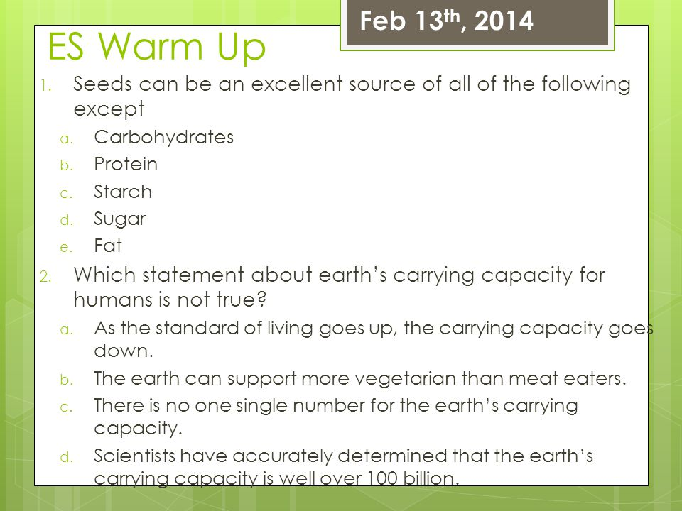Feb 13th, 2014 ES Warm Up. Seeds can be an excellent source of all of the following except. Carbohydrates.