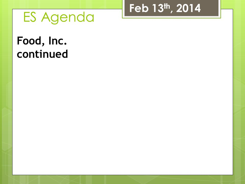 Feb 13th, 2014 ES Agenda Food, Inc. continued
