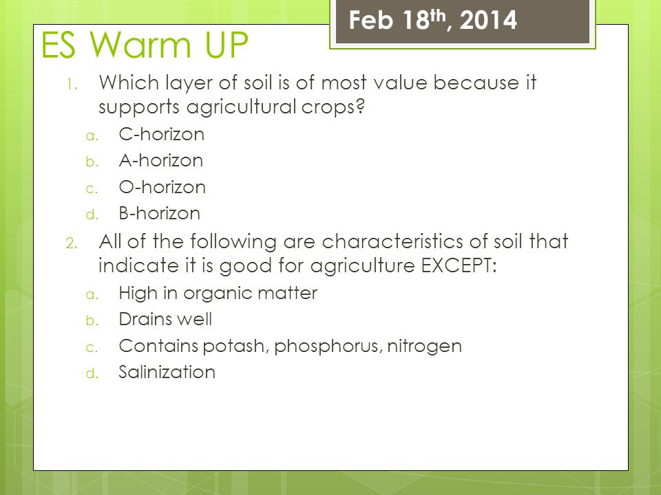Feb 18th, 2014 ES Warm UP. Which layer of soil is of most value because it supports agricultural crops