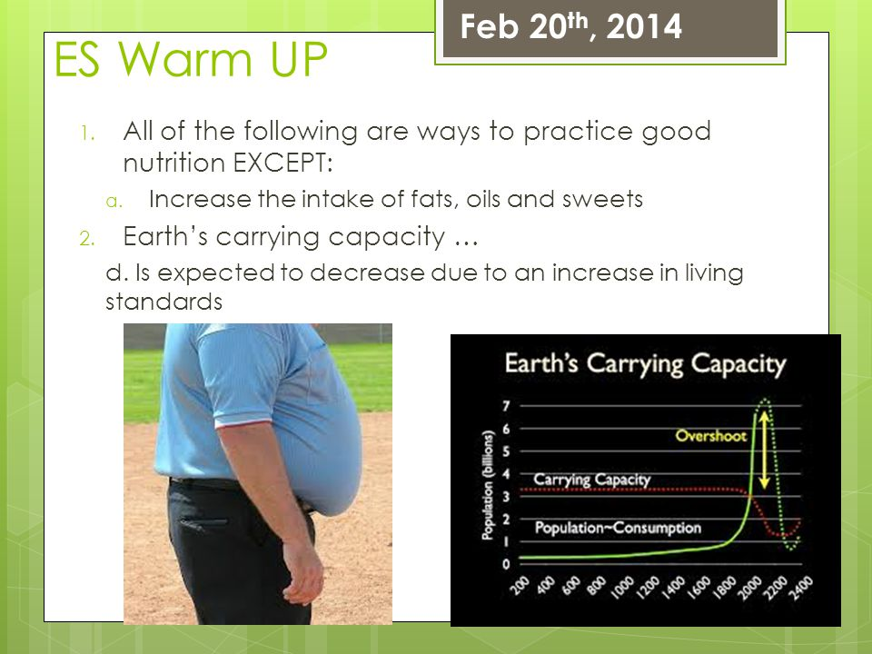 Feb 20th, 2014 ES Warm UP. All of the following are ways to practice good nutrition EXCEPT: Increase the intake of fats, oils and sweets.