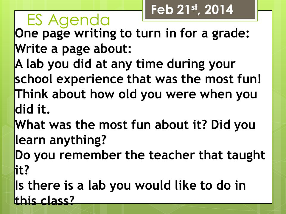 ES Agenda Feb 21st, 2014 One page writing to turn in for a grade:
