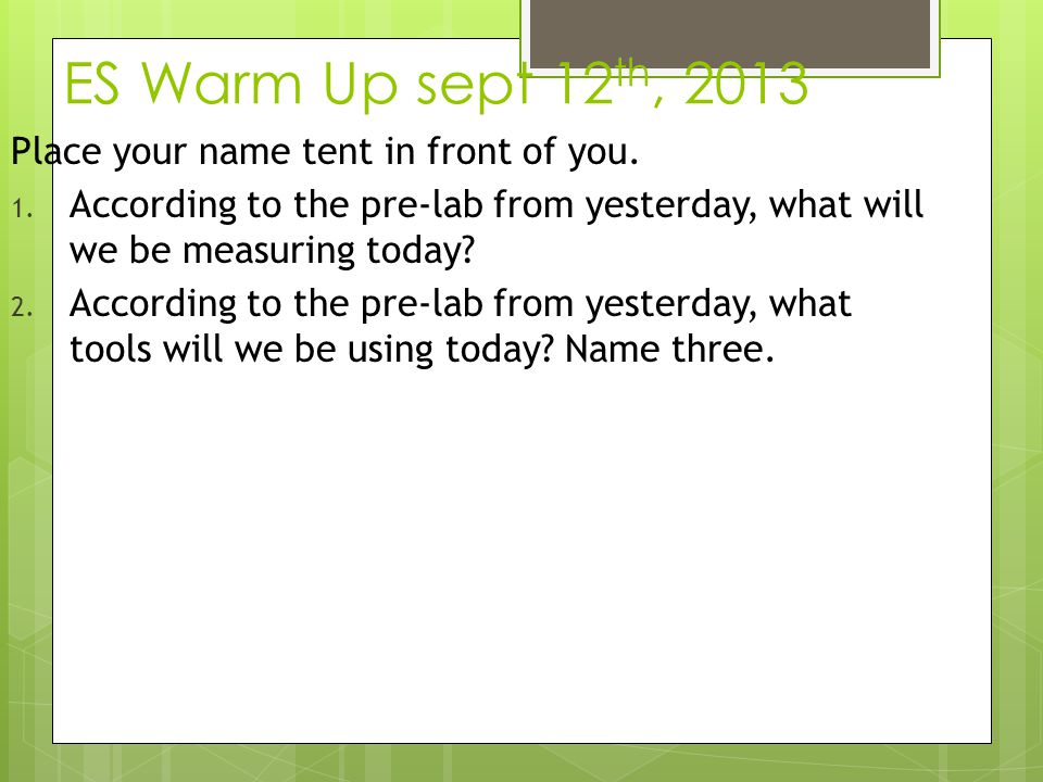 ES Warm Up sept 12th, 2013 Place your name tent in front of you.