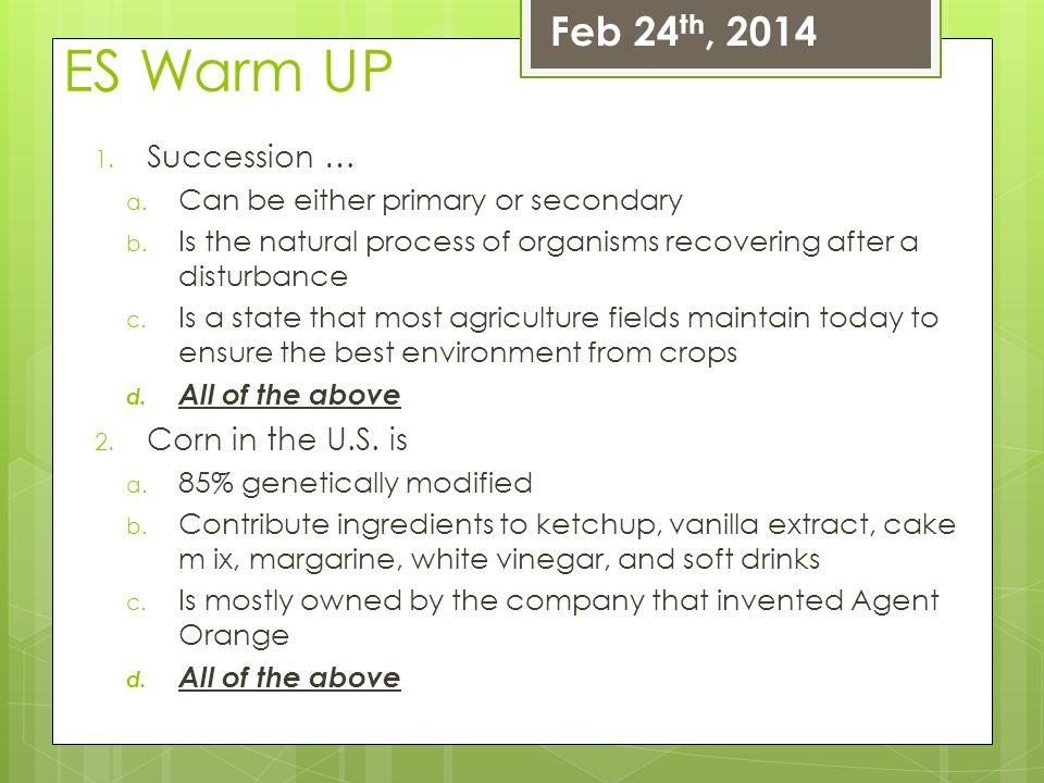 ES Warm UP Feb 24th, 2014 Succession … Corn in the U.S. is